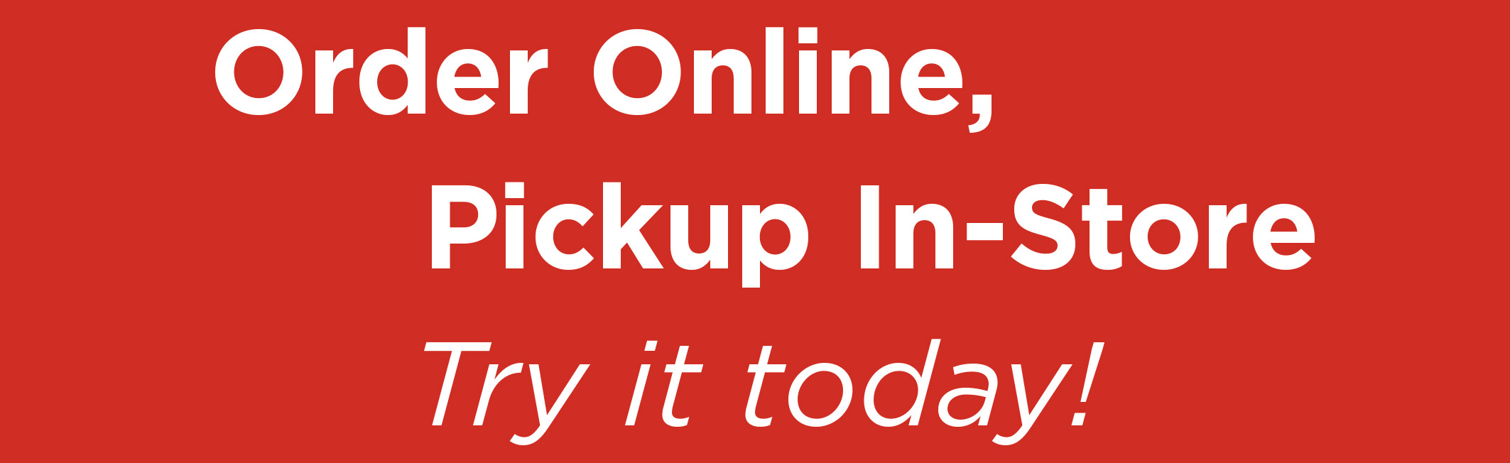 Order Online, Pickup In-Store. Try it today!
