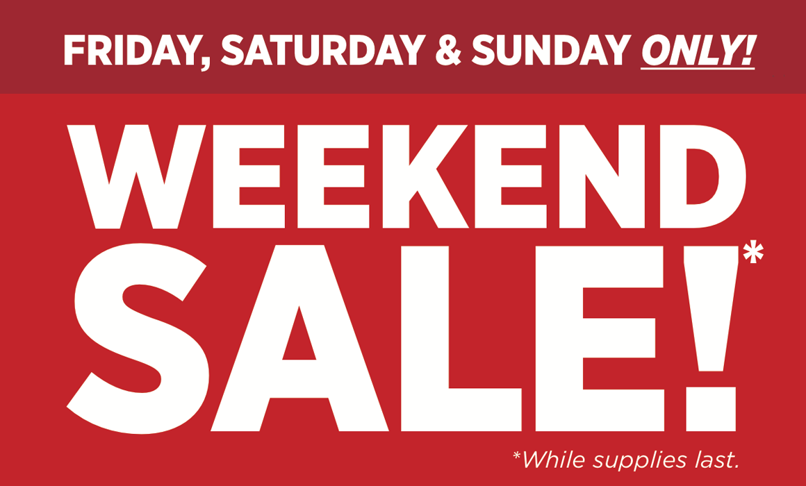 Friday, Saturday, and Sunday ONLY - Weekend Sale. While supplies last. Natural Pork Butt $1.49 per lb. Sliced Bacon $9.99. Beef Patties $9.99. Fresh Franks $5.99